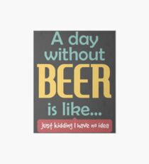 A Day without Beer Art Board