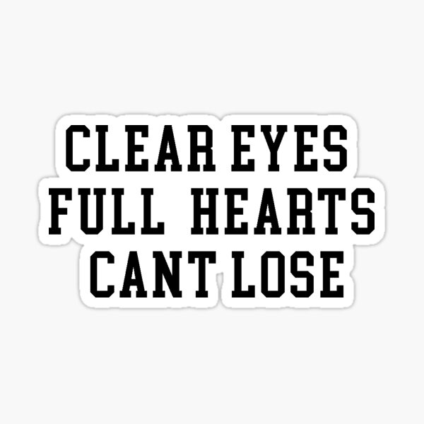 clear eyes full hearts cant lose Sticker