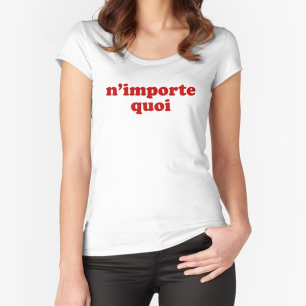 N'importe Quoi - Whatever in French Fitted Scoop T-Shirt