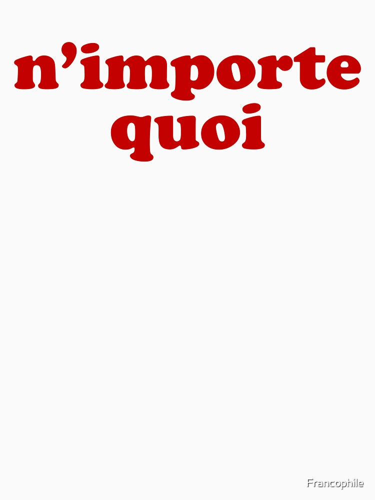 N'importe Quoi - Whatever in French by Francophile