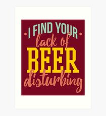 I Find Your Lack of Beer Disturbing Art Print