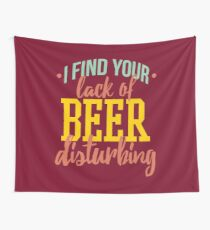 I Find Your Lack of Beer Disturbing Wall Tapestry