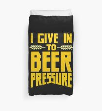 I Give in to Beer Pressure Duvet Cover