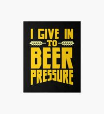 I Give in to Beer Pressure Art Board