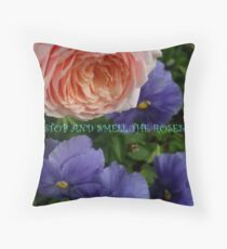 STOP AND SMELL THE ROSES... Throw Pillow