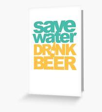 Save Water Drink Beer Greeting Card