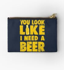 You Look Like I Need a Beer Studio Pouch