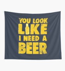 You Look Like I Need a Beer Wall Tapestry