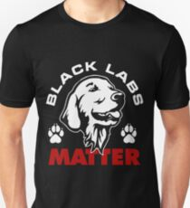 Funny Labrador Black Labs Matter Gifts T Shirt  Unisex T-Shirt