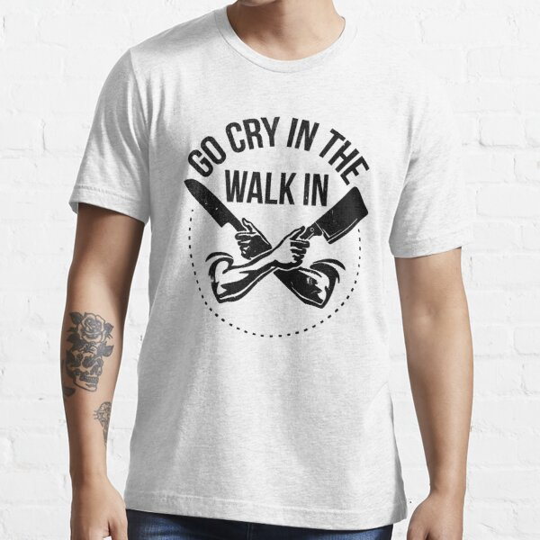 Go Cry In The Walk In Essential T-Shirt