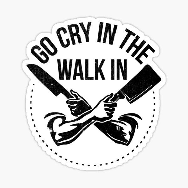 Go Cry In The Walk In Sticker