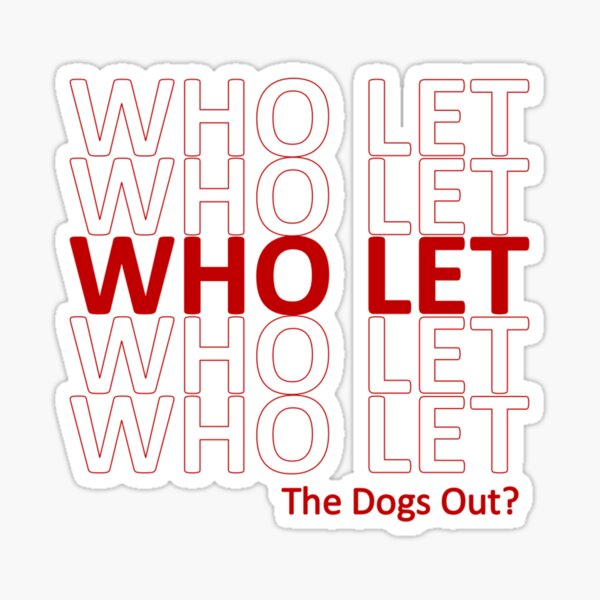 Who Let (The Dogs Out?) - Thank You Plastic Bag Sticker
