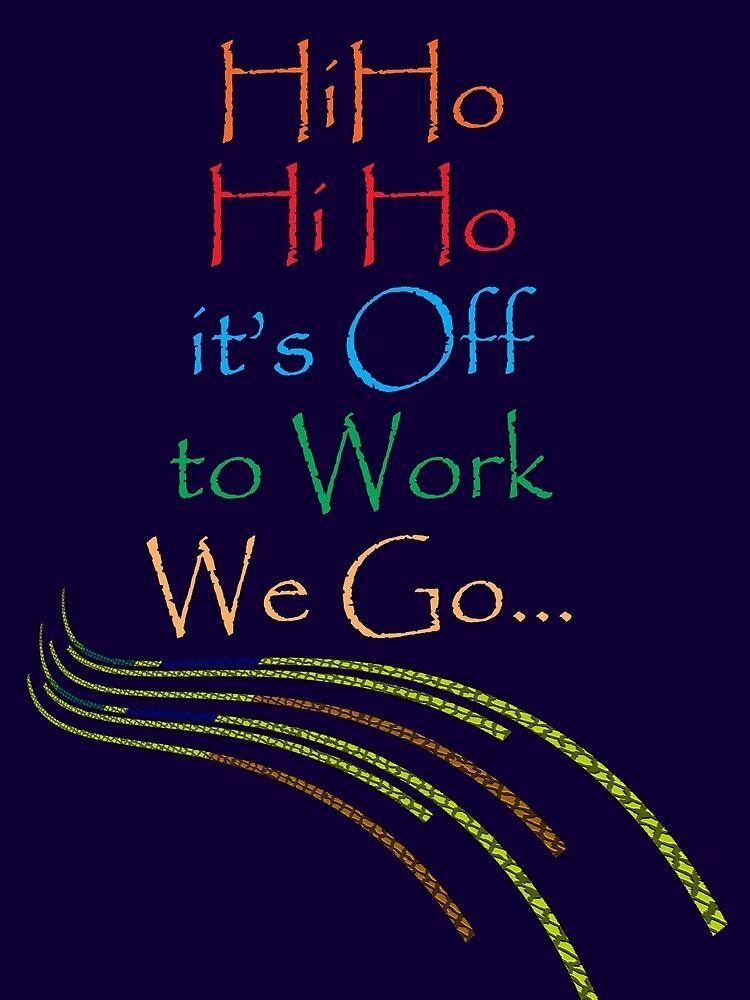 Hi Ho  Hi Ho  it's off to work... by TeaseTees