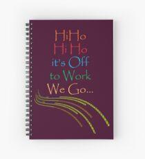 Hi Ho  Hi Ho  it's off to work... Spiral Notebook