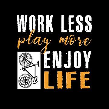 Work Less, Play More, Enjoy Life by SmartStyle