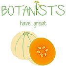 Botanists have great melons by the vexed  muddler