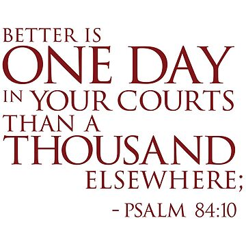 Better is one Day in Your courts, than a thousand elsewhere. by dtkindling