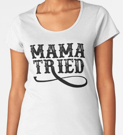 13354589a7af5 Mama Tried - Outlaw Country Six Shooter Design
