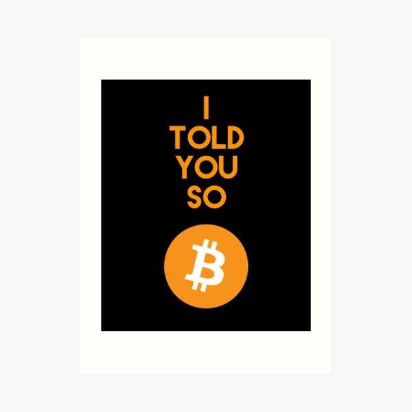 Ich erzählte Ihnen So Bitcoin Geschenke - Cryptocurrency Geschenke Kunstdruck