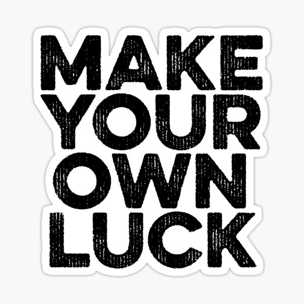 Make Your Own Luck / Motivation Mindful Sticker