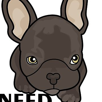 """Cute French bulldog with the inscription """"Need love"""" by Angry-Owl"""