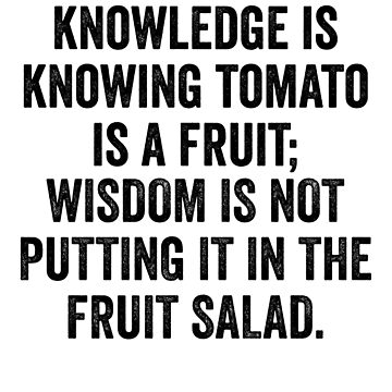 Knowledge Is Knowing Tomato - Great For Sarcastic Meme by ShieldApparel