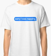 Sorry I Was Napping / iMessage Meme Classic T-Shirt