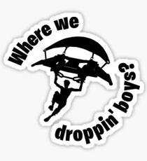 Where we droppin' boys? Sticker