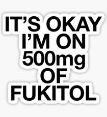 It's Okay I'm on 500mg Of Fukitol x Sarcastic Quote Sticker