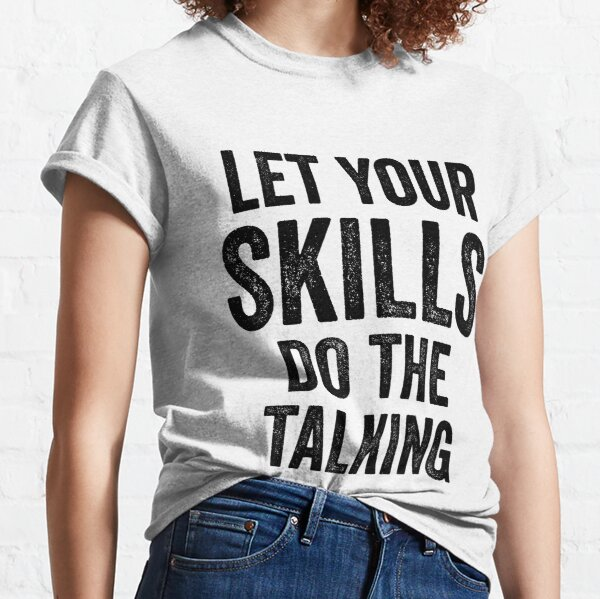 Let Your Skills Talk - Great For Motivation Mindful Classic T-Shirt