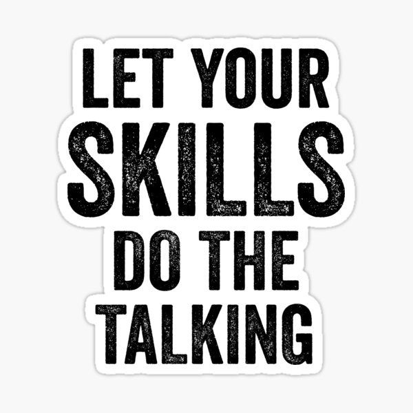 Let Your Skills Talk - Great For Motivation Mindful Sticker