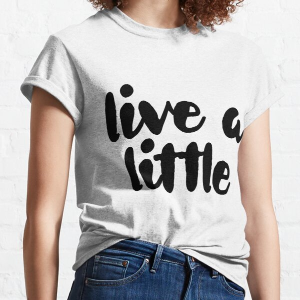 Live A Little - Great For Motivation Mindful Classic T-Shirt