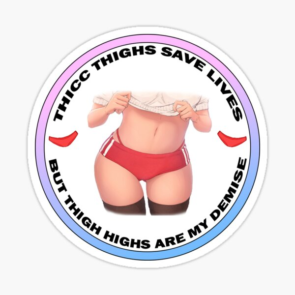 Thicc Thighs Save Lives  Sticker
