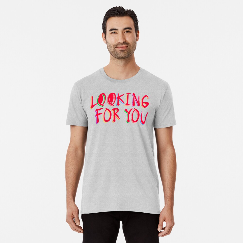 Looking for you Camiseta premium