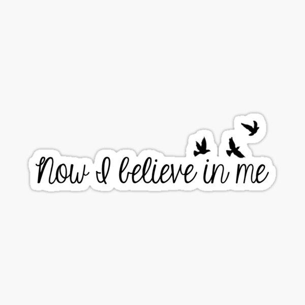now i believe in me Sticker