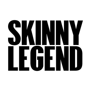 Skinny legend by desexperiencia