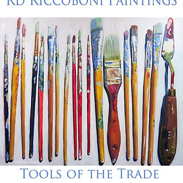 Tools of The Trade by RD Riccoboni - Artist Paint Brushes by RDRiccoboni