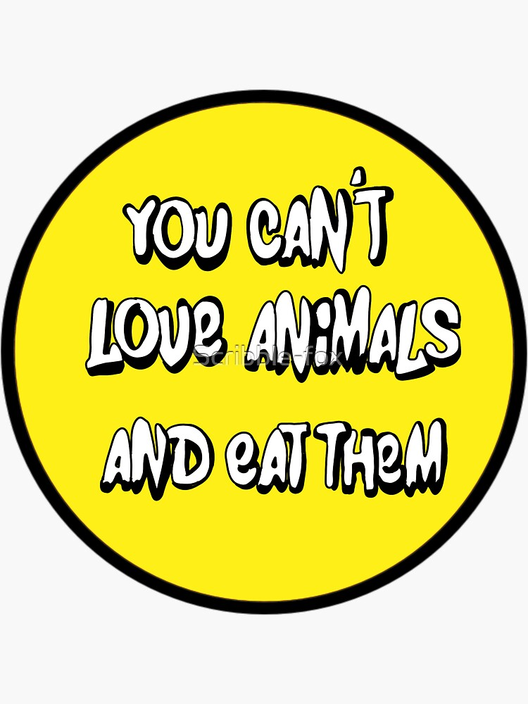 You can't love animals and eat them  by Scribble-fox