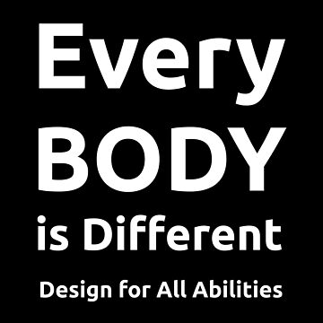 Every BODY is Different - Design or All  Abilities by LeeWilson