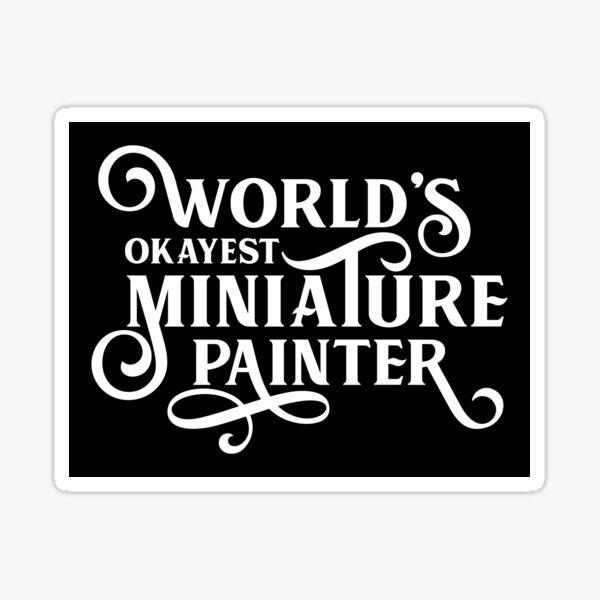 World's Okayest Miniature Painter Sticker