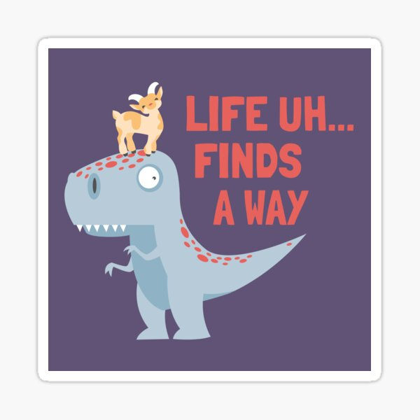 Life Uh Finds a Way Sticker