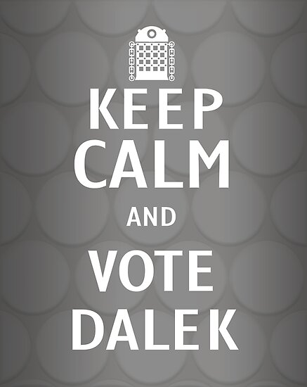 Keep calm and vote Dalek by ToneCartoons