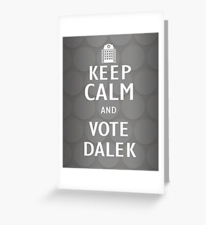 Keep calm and vote Dalek Greeting Card