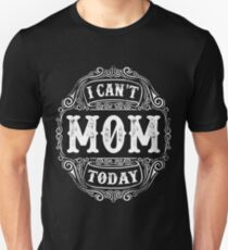 I Can't Mom Today quote funny meme Mothers Day T-Shirt Unisex T-Shirt