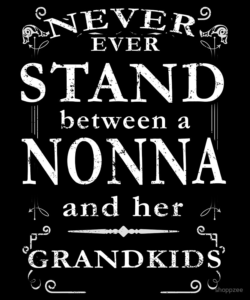 Never Stand Between Nonnand Grandkids by shoppzee