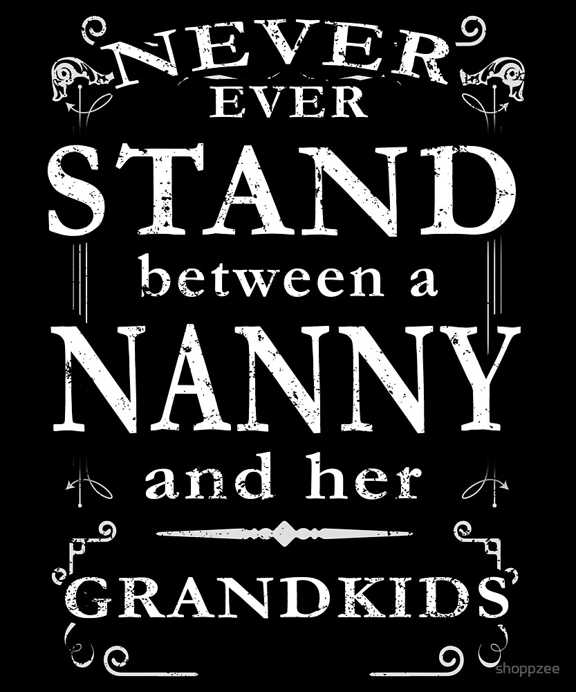 Never Stand Between Nanny Grandkids by shoppzee