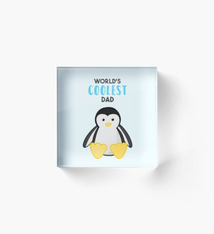 PENGUIN - WORLD'S COOLEST DAD - FATHERS DAY Acrylic Block