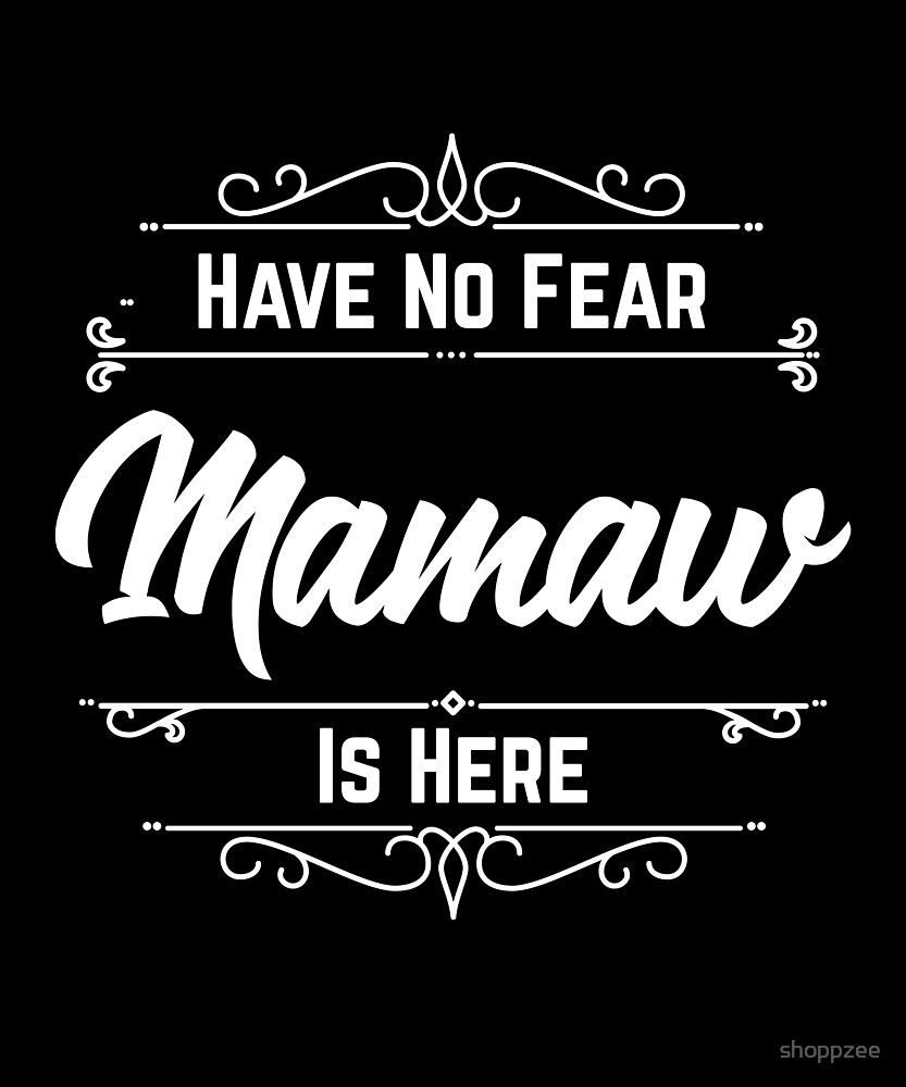 Have No Fear Mamaw Is Here by shoppzee