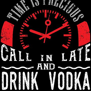 Drink Vodka Shirt Funny Vodka Drinking Shirt Call In Late by shoppzee