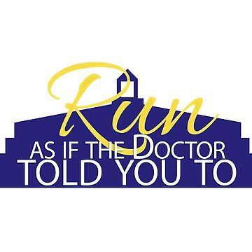 Run as if the Doctor told you to by logosandpathos